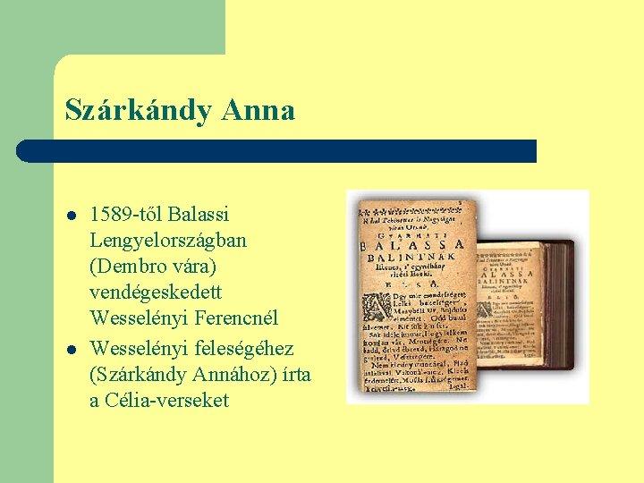 Szárkándy Anna l l 1589 -től Balassi Lengyelországban (Dembro vára) vendégeskedett Wesselényi Ferencnél Wesselényi