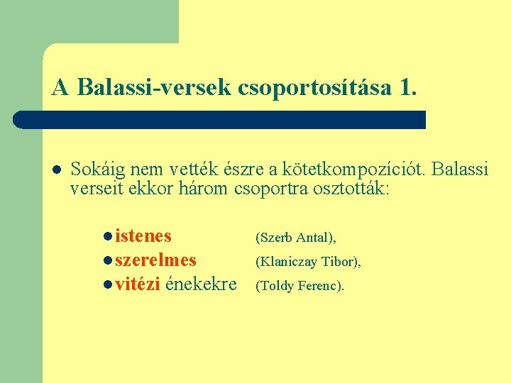 A Balassi-versek csoportosítása 1. l Sokáig nem vették észre a kötetkompozíciót. Balassi verseit ekkor