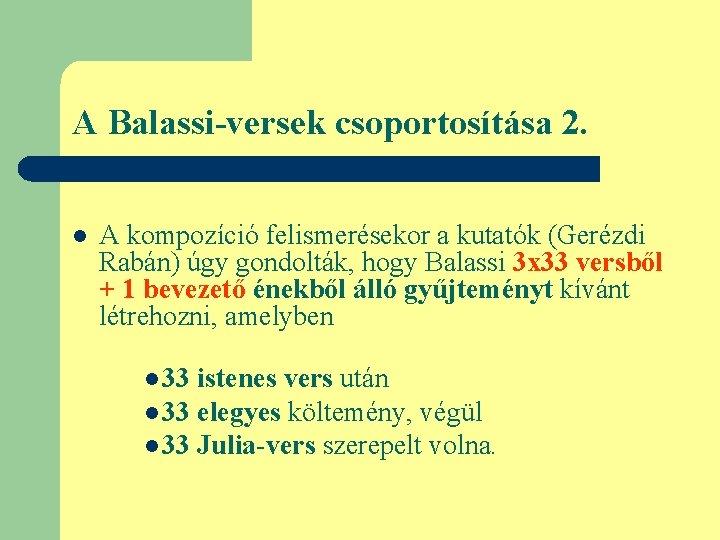 A Balassi-versek csoportosítása 2. l A kompozíció felismerésekor a kutatók (Gerézdi Rabán) úgy gondolták,