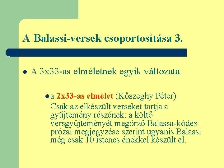 A Balassi-versek csoportosítása 3. l A 3 x 33 -as elméletnek egyik változata la