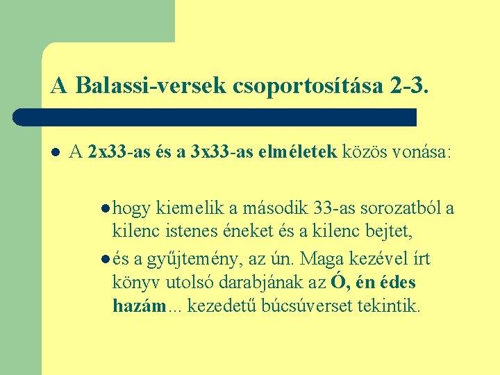 A Balassi-versek csoportosítása 2 -3. l A 2 x 33 -as és a 3