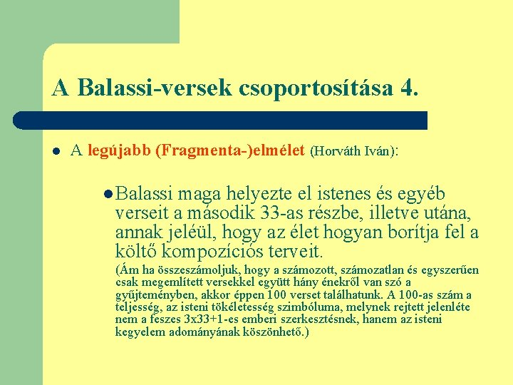 A Balassi-versek csoportosítása 4. l A legújabb (Fragmenta-)elmélet (Horváth Iván): l Balassi maga helyezte
