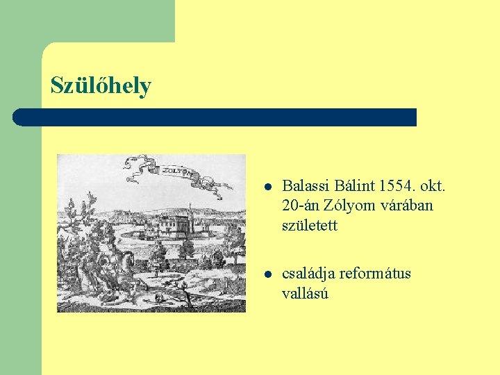 Szülőhely l Balassi Bálint 1554. okt. 20 -án Zólyom várában született l családja református