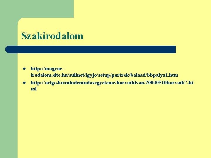 Szakirodalom l l http: //magyarirodalom. elte. hu/sulinet/igyjo/setup/portrek/balassi/bbpalya 1. htm http: //origo. hu/mindentudasegyeteme/horvathivan/20040510 horvath 7.
