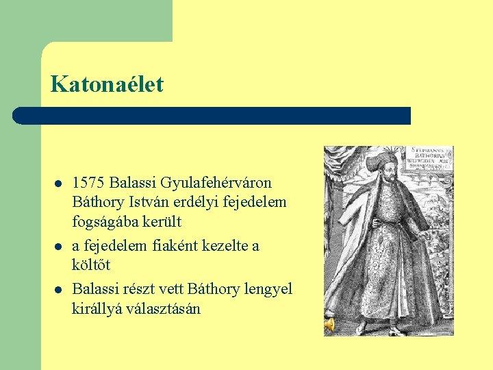 Katonaélet l l l 1575 Balassi Gyulafehérváron Báthory István erdélyi fejedelem fogságába került a