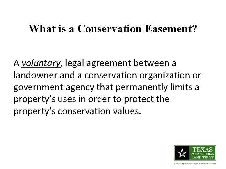 What is a Conservation Easement? A voluntary, legal agreement between a landowner and a