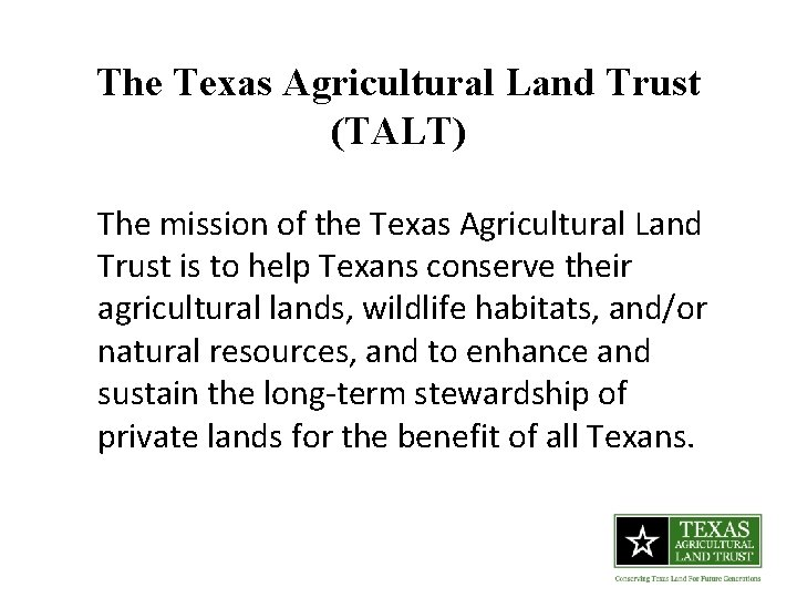 The Texas Agricultural Land Trust (TALT) The mission of the Texas Agricultural Land Trust