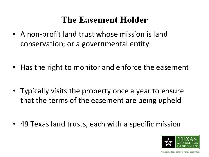 The Easement Holder • A non-profit land trust whose mission is land conservation; or
