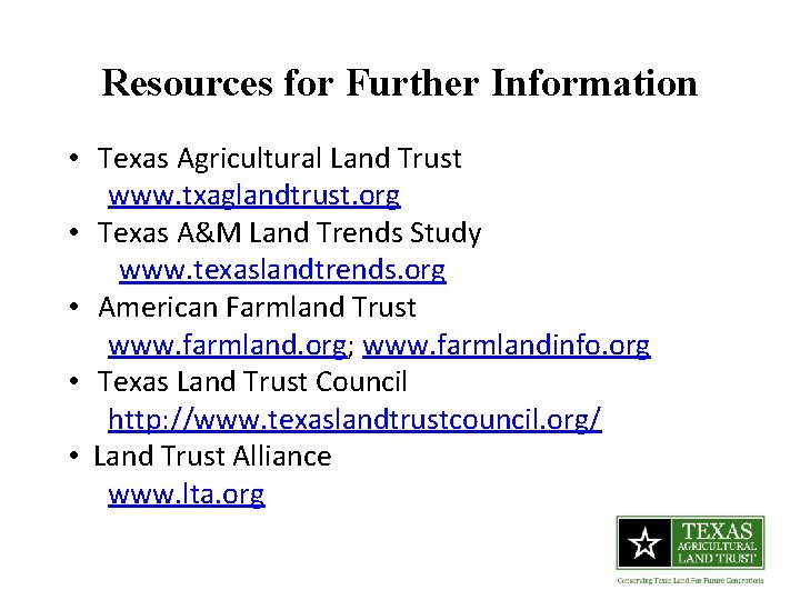 Resources for Further Information • Texas Agricultural Land Trust www. txaglandtrust. org • Texas