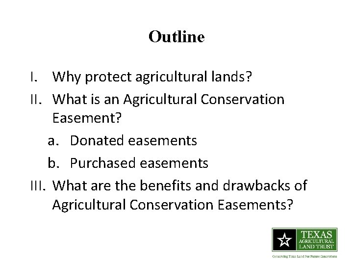 Outline I. Why protect agricultural lands? II. What is an Agricultural Conservation Easement? a.