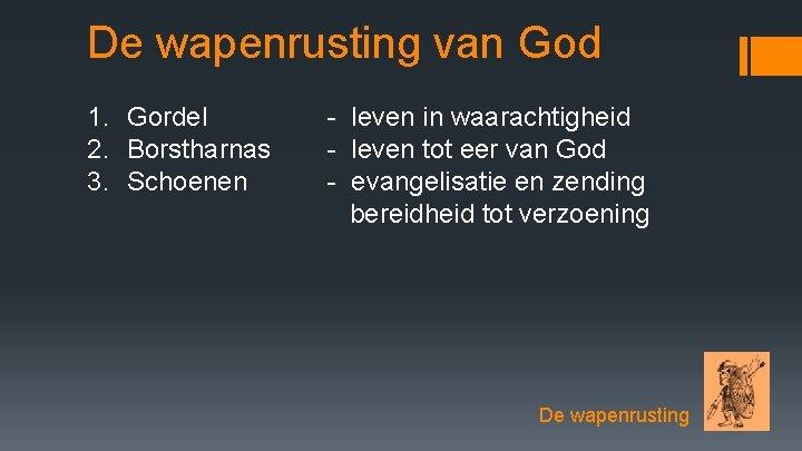 De wapenrusting van God 1. Gordel 2. Borstharnas 3. Schoenen - leven in waarachtigheid