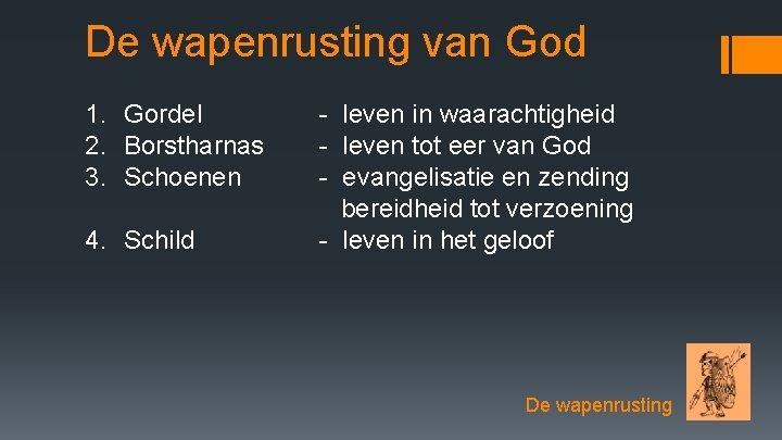 De wapenrusting van God 1. Gordel 2. Borstharnas 3. Schoenen 4. Schild - leven