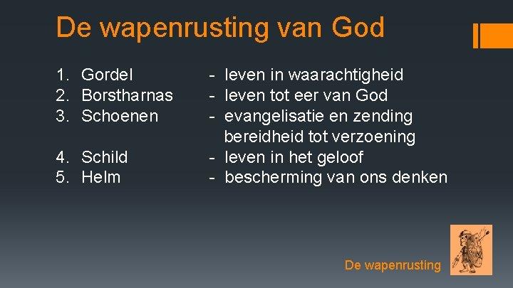 De wapenrusting van God 1. Gordel 2. Borstharnas 3. Schoenen 4. Schild 5. Helm