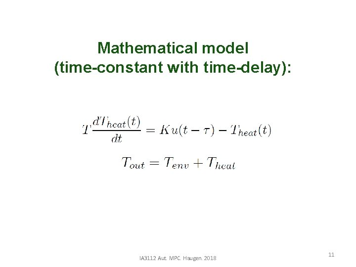 Mathematical model (time-constant with time-delay): IA 3112 Aut. MPC. Haugen. 2018 11
