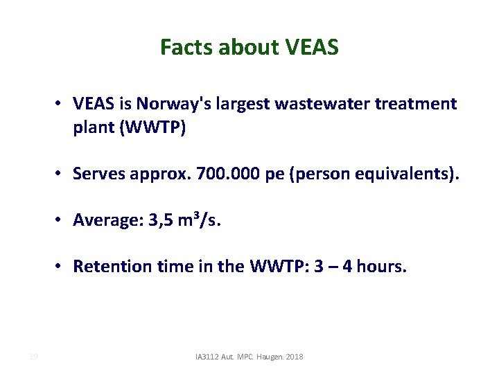 Facts about VEAS • VEAS is Norway's largest wastewater treatment plant (WWTP) • Serves