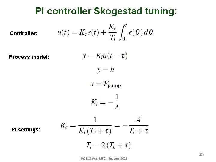 PI controller Skogestad tuning: Controller: Process model: PI settings: IA 3112 Aut. MPC. Haugen.