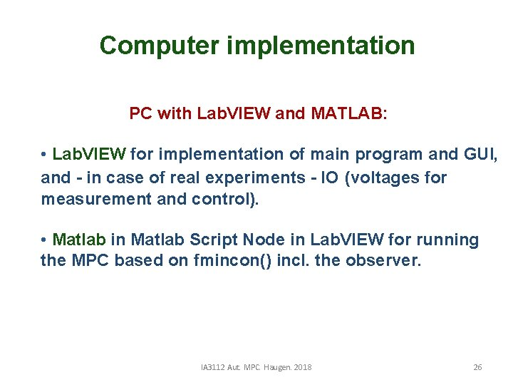 Computer implementation PC with Lab. VIEW and MATLAB: • Lab. VIEW for implementation of
