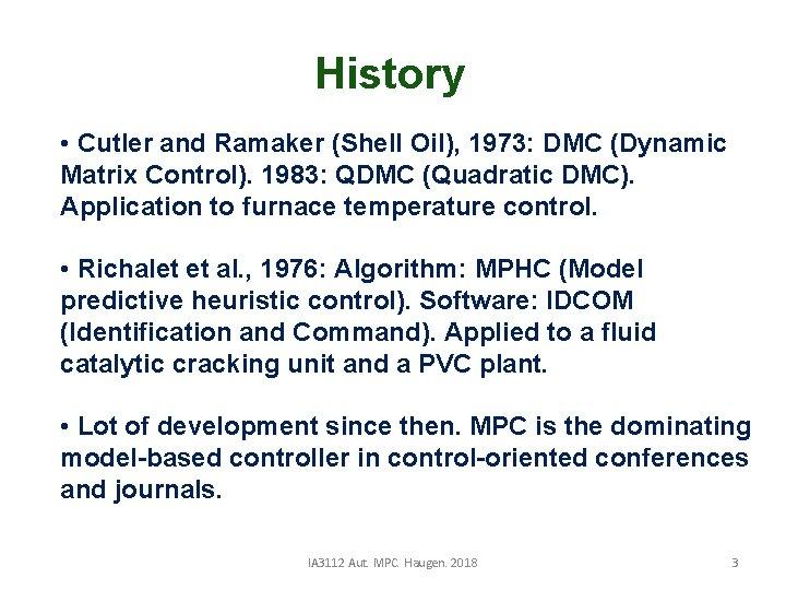 History • Cutler and Ramaker (Shell Oil), 1973: DMC (Dynamic Matrix Control). 1983: QDMC