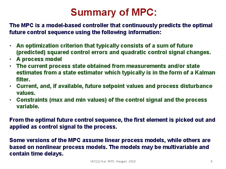 Summary of MPC: The MPC is a model-based controller that continuously predicts the optimal