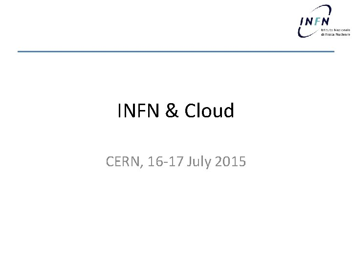 INFN & Cloud CERN, 16 -17 July 2015