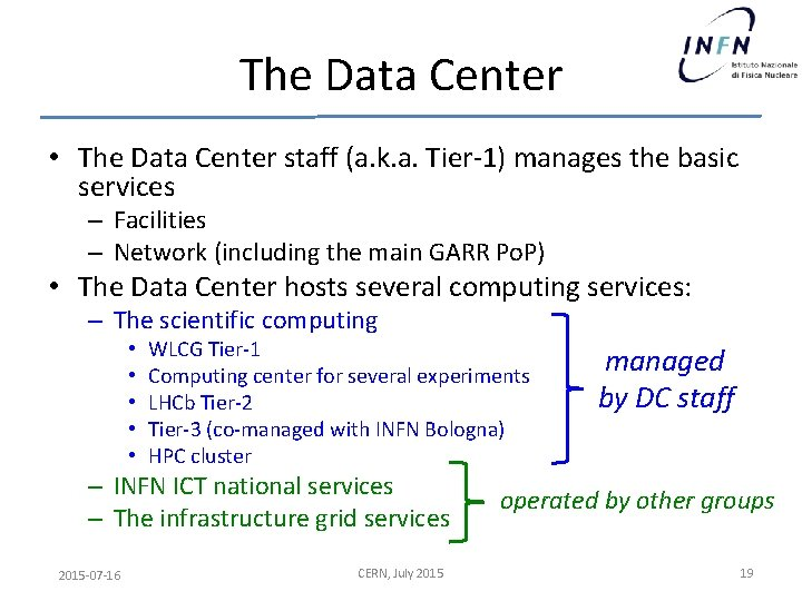 The Data Center • The Data Center staff (a. k. a. Tier-1) manages the