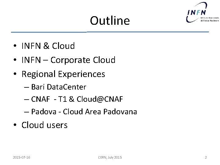 Outline • INFN & Cloud • INFN – Corporate Cloud • Regional Experiences –