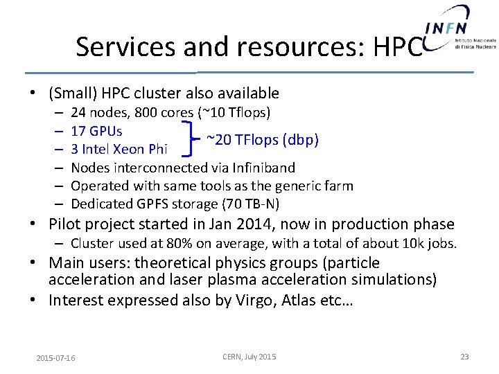 Services and resources: HPC • (Small) HPC cluster also available – – – 24