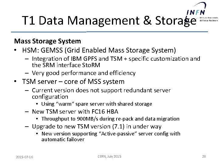 T 1 Data Management & Storage Mass Storage System • HSM: GEMSS (Grid Enabled