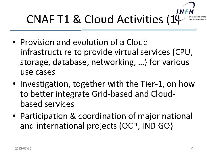 CNAF T 1 & Cloud Activities (1) • Provision and evolution of a Cloud