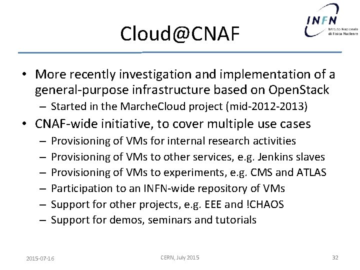 Cloud@CNAF • More recently investigation and implementation of a general-purpose infrastructure based on Open.