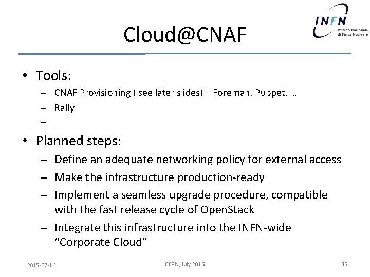 Cloud@CNAF • Tools: – CNAF Provisioning ( see later slides) – Foreman, Puppet, …