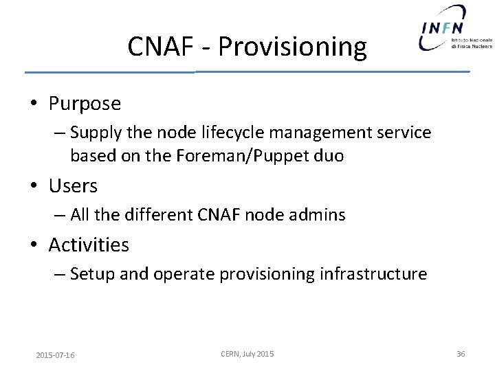 CNAF - Provisioning • Purpose – Supply the node lifecycle management service based on
