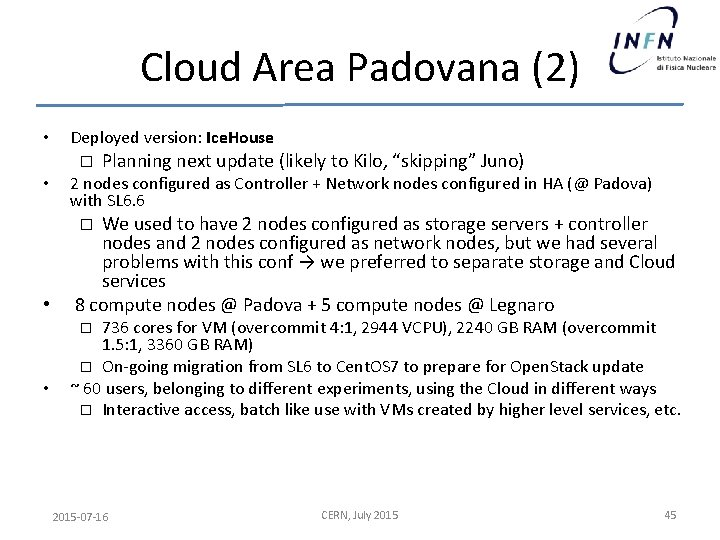 Cloud Area Padovana (2) • Deployed version: Ice. House � • Planning next update