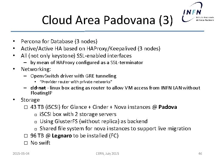 Cloud Area Padovana (3) • Percona for Database (3 nodes) • Active/Active HA based