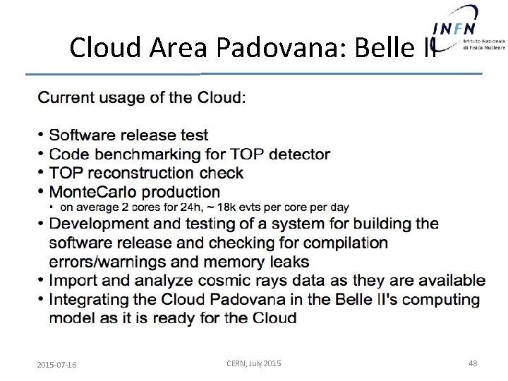 Cloud Area Padovana: Belle II 2015 -07 -16 CERN, July 2015 48