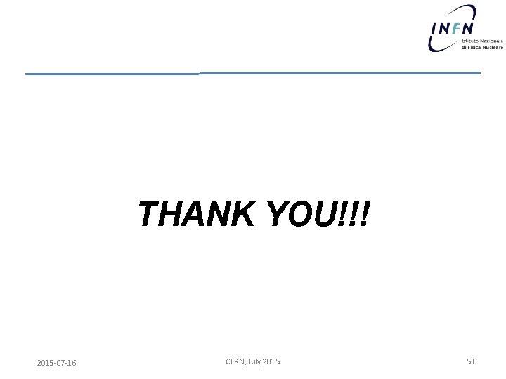THANK YOU!!! 2015 -07 -16 CERN, July 2015 51