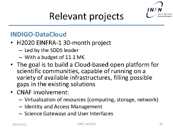 Relevant projects INDIGO-Data. Cloud • H 2020 EINFRA-1 30 -month project – Led by