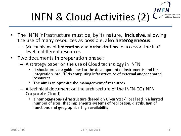 INFN & Cloud Activities (2) • The INFN infrastructure must be, by its nature,