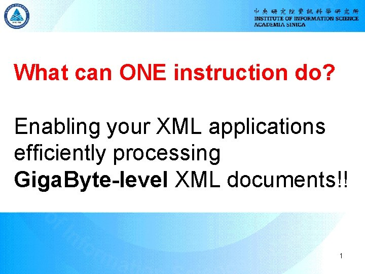 What can ONE instruction do? Enabling your XML applications efficiently processing Giga. Byte-level XML