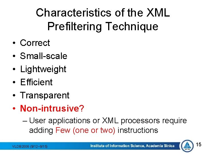 Characteristics of the XML Prefiltering Technique • • • Correct Small-scale Lightweight Efficient Transparent