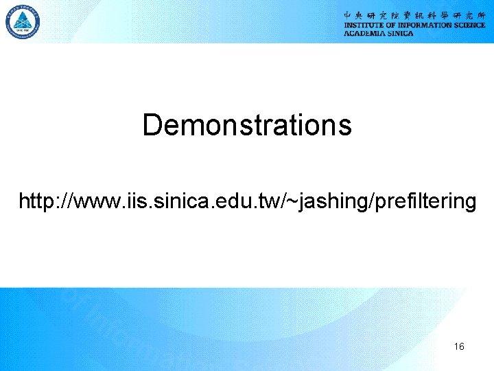 Demonstrations http: //www. iis. sinica. edu. tw/~jashing/prefiltering 16