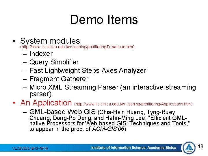 Demo Items • System modules (http: //www. iis. sinica. edu. tw/~jashing/prefiltering/Download. htm) – –