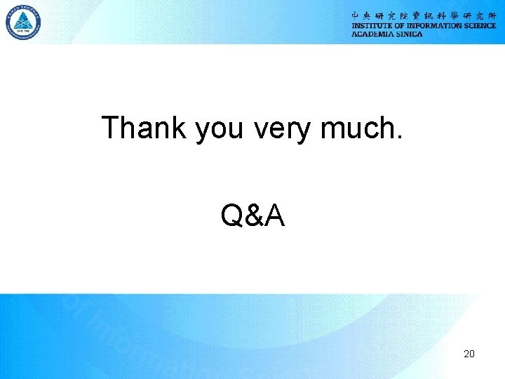 Thank you very much. Q&A 20
