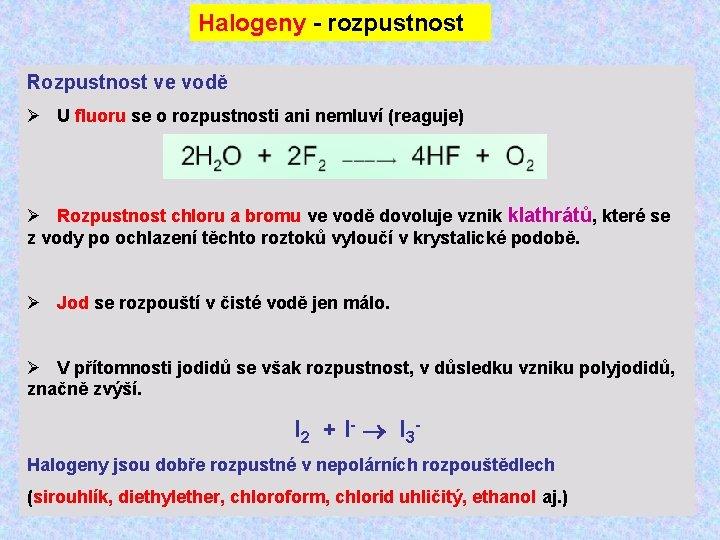 Halogeny - rozpustnost Rozpustnost ve vodě Ø U fluoru se o rozpustnosti ani nemluví