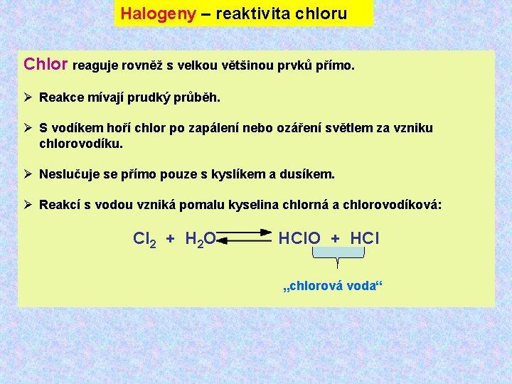 Halogeny – reaktivita chloru Chlor reaguje rovněž s velkou většinou prvků přímo. Ø Reakce