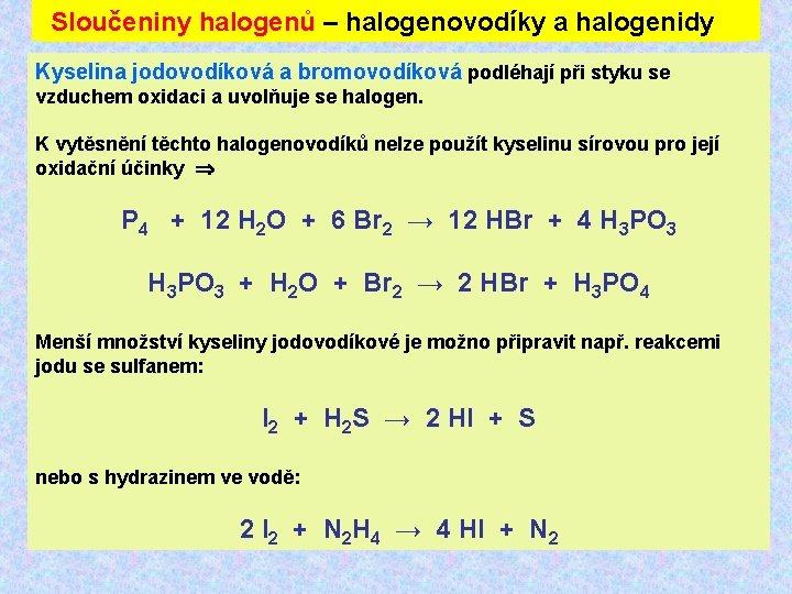 Sloučeniny halogenů – Halogenovodíky a halogenidy Sloučeniny halogenů – halogenovodíky a halogenidy Kyselina jodovodíková