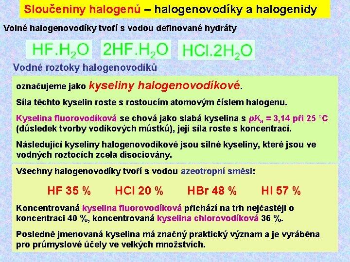 Sloučeniny halogenů – halogenovodíky a halogenidy Volné halogenovodíky tvoří s vodou definované hydráty Vodné