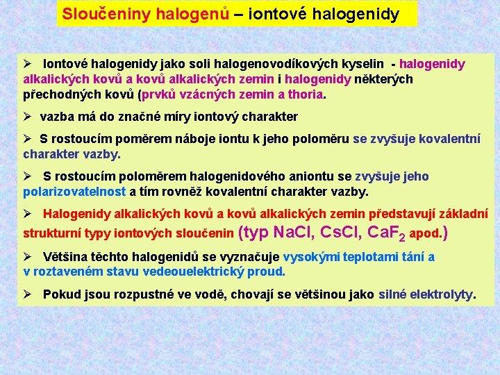 Sloučeniny halogenů – iontové halogenidy Ø Iontové halogenidy jako soli halogenovodíkových kyselin - halogenidy