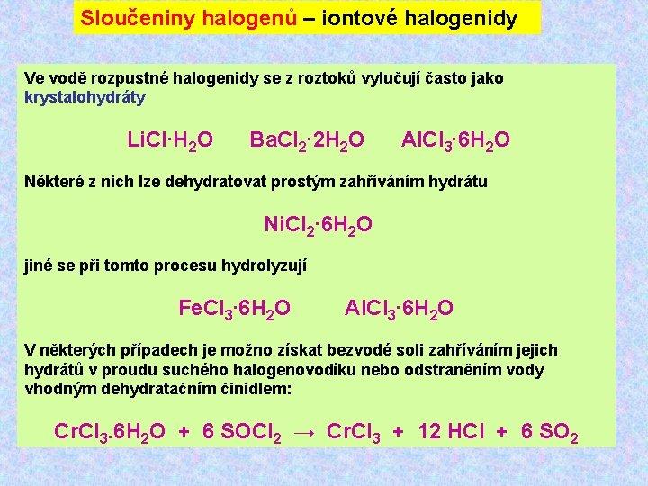 Sloučeniny halogenů – iontové halogenidy Ve vodě rozpustné halogenidy se z roztoků vylučují často