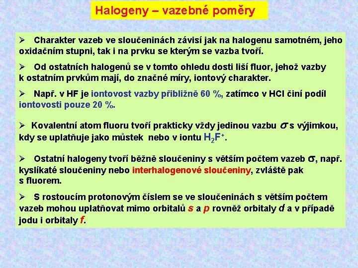 Halogeny – vazebné poměry Ø Charakter vazeb ve sloučeninách závisí jak na halogenu samotném,